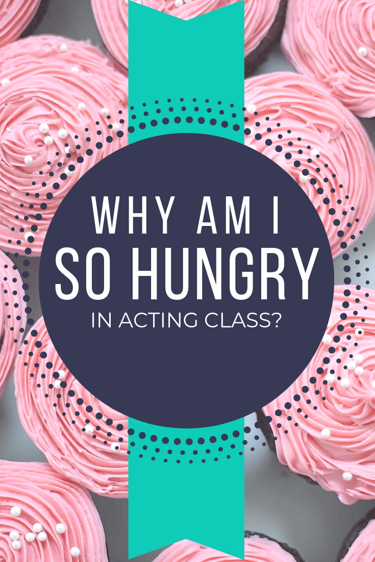 Why Am I So Hungry During Acting Class?